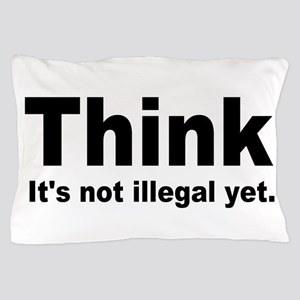 THINK ITS NOT ILLEGAL YET Pillow Case