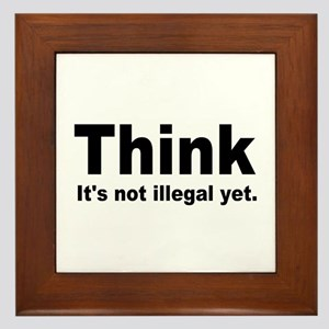 THINK ITS NOT ILLEGAL YET Framed Tile