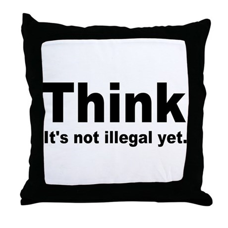 THINK ITS NOT ILLEGAL YET.png Throw Pillow