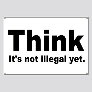 THINK ITS NOT ILLEGAL YET Banner
