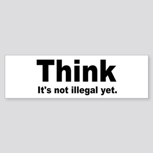THINK ITS NOT ILLEGAL YET Sticker (Bumper)