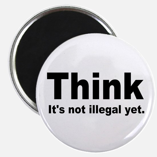 "THINK ITS NOT ILLEGAL YET.png 2.25"" Magnet (100 pa"
