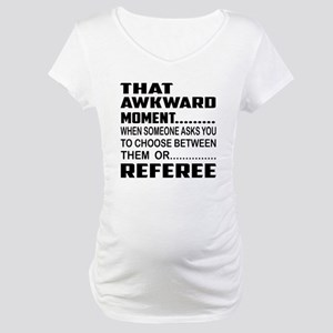 That Awkward Moment... Referee Maternity T-Shirt