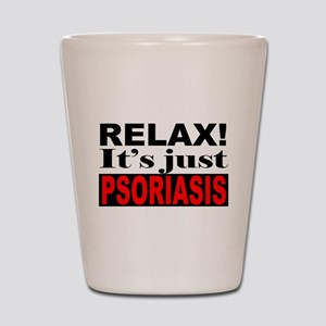 Relax It's Just Psoriasis Shot Glass