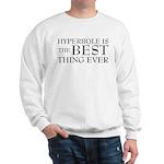 Hyperbole Is The Best Sweatshirt