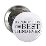 """Hyperbole Is The Best 2.25"""" Button (10 pack)"""