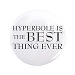 "Hyperbole Is The Best 3.5"" Button"