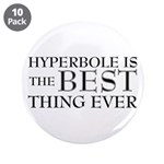 """Hyperbole Is The Best 3.5"""" Button (10 pack)"""