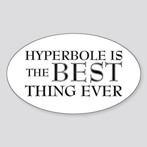 Hyperbole Is The Best Sticker (Oval)