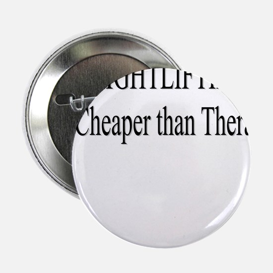 """Weightlifting Cheaper Than Therapy 2.25"""" Button"""