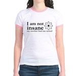 I'm Not Insane Jr. Ringer T-Shirt