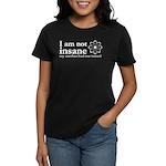 I'm Not Insane Women's Dark T-Shirt