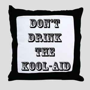 Don't Drink the Koolaid Throw Pillow