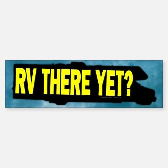 RV There Yet? Bumper Bumper Bumper Sticker