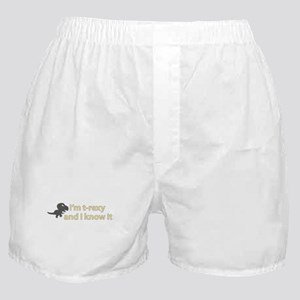 Im T Rexy and I know it Boxer Shorts