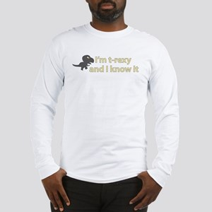 Im T Rexy and I know it Long Sleeve T-Shirt