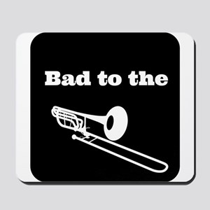 Bad to the Trombone Mousepad