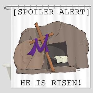 Spoiler Alert: He Is Risen! Shower Curtain