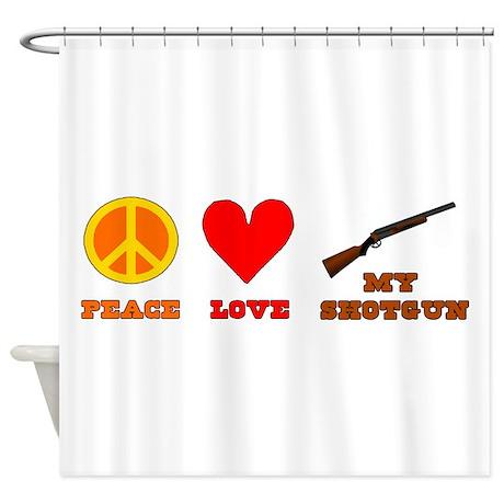 Peace Love My Shotgun Shower Curtain