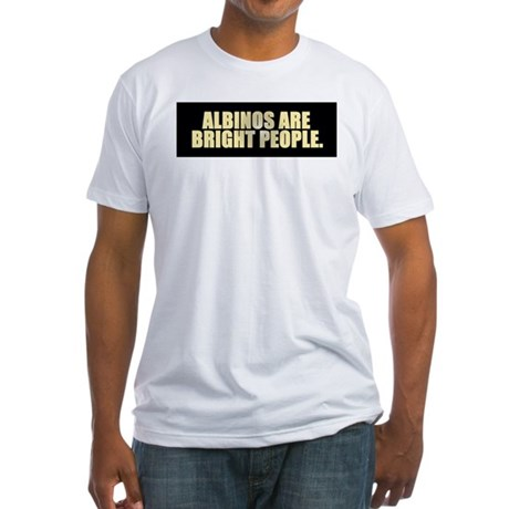 ALBINOS ARE BRIGHT PEOPLE Fitted T-Shirt