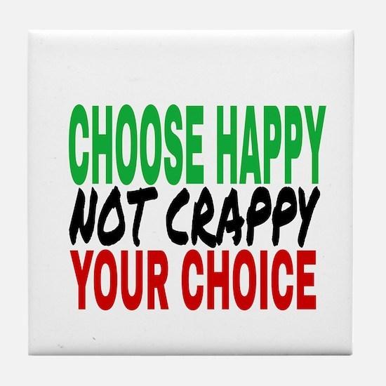 CHOOSE HAPPY NOT CRAPPY Tile Coaster