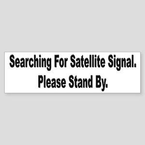 Searching For Satellite Signa Bumper Sticker