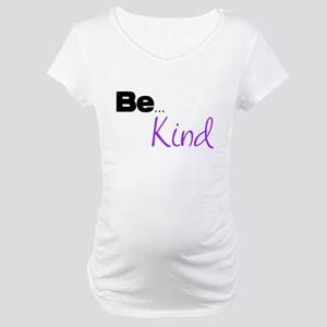 Be ... Kind Maternity T-Shirt