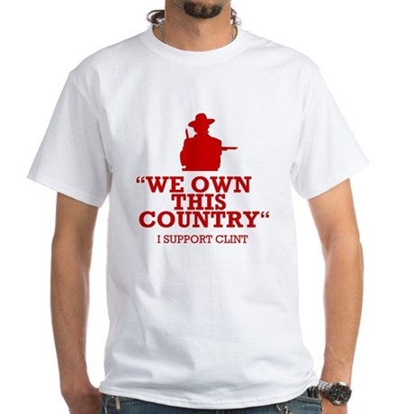 We Own This County - Clint Eastwood White T-Shirt
