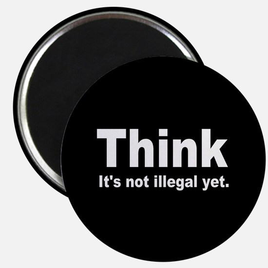 "THINK ITS NOT ILLEGAL YET DARK BUTTON.png 2.25"" Ma"