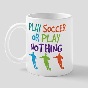 Play Soccer Sports Quote Mug