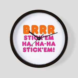 BRRR STICK EM HA, HA-HA STICK EM! Wall Clock