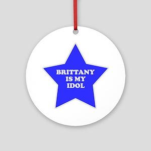 Brittany Is My Idol Ornament (Round)