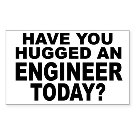 Have You Hugged An Engineer Today? Sticker (Rectan