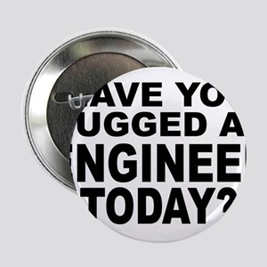 "Have You Hugged An Engineer Today? 2.25"" Button"