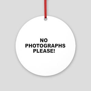 No Photographs Please! Ornament (Round)