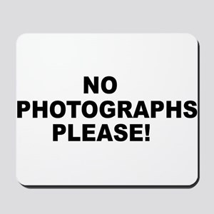 No Photographs Please! Mousepad