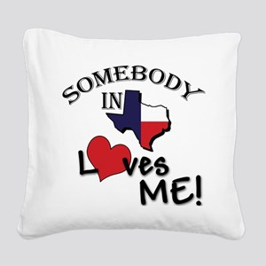 Somebody in Texas Loves Me Square Canvas Pillow
