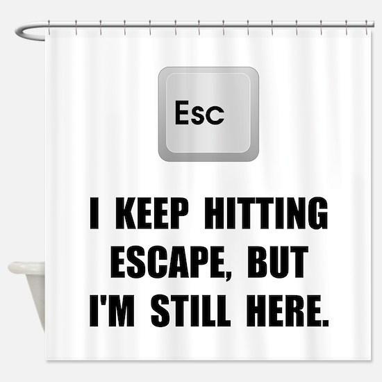 Hitting Escape Key Shower Curtain