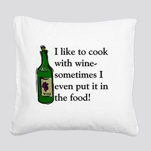 I Like To Cook With Wine Square Canvas Pillow