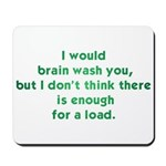 I Would Brain Wash You... Mousepad
