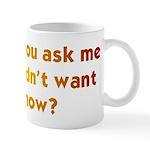 Why Did You Ask Me... Mug