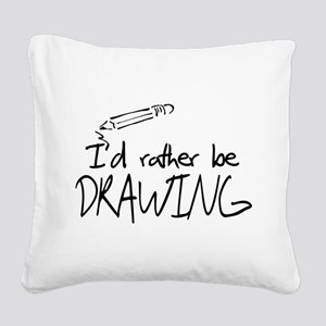I'd Rather Be Drawing Square Canvas Pillow