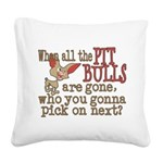 pitpullsgone.png Square Canvas Pillow