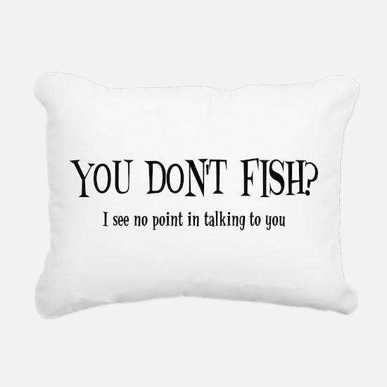 You Don't Fish? Rectangular Canvas Pillow