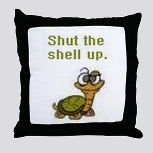 Shut the Shell up. Throw Pillow