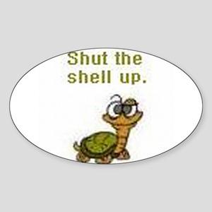 Shut the Shell up. Oval Sticker