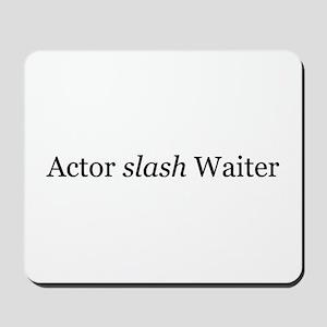 Actor slash Waiter Mousepad