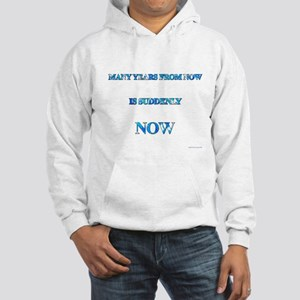Many Years From Now Is Suddenly Now Hooded Sweatsh
