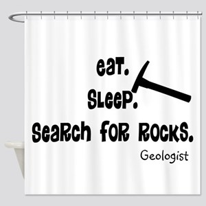 Geologist Eat Sleep Rocks Shower Curtain