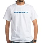 Stand On It White T-Shirt